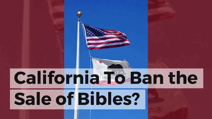 CALIFORNIA TO BAN THE SALE OFBIBLES?