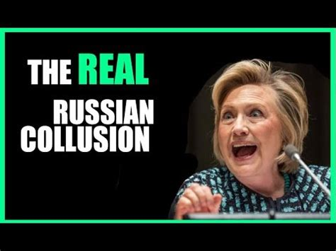 HILLARY CLINTON IS THE REAL RUSSIA COLLUSION