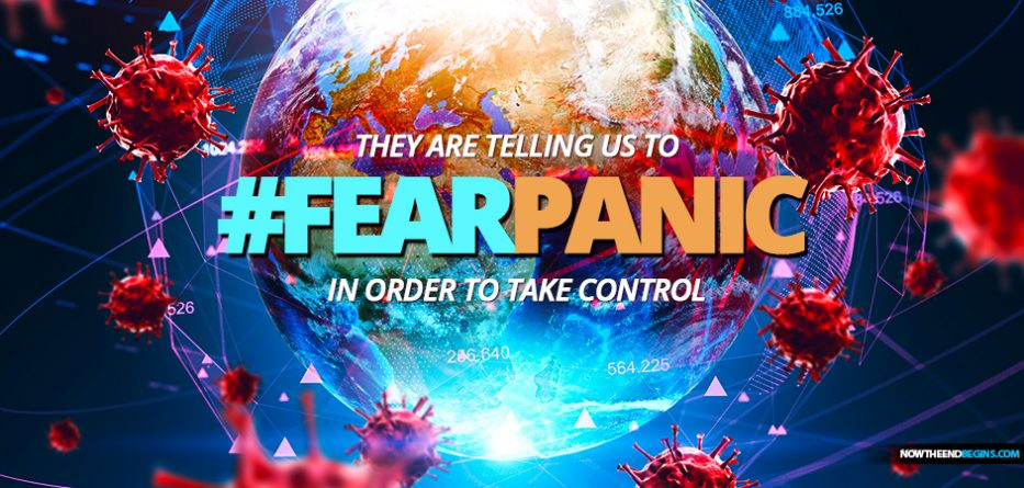 THE CORONAVIRUS IS BEING USED TO PUSH US INTO A STATE OF FEAR AND PANIC